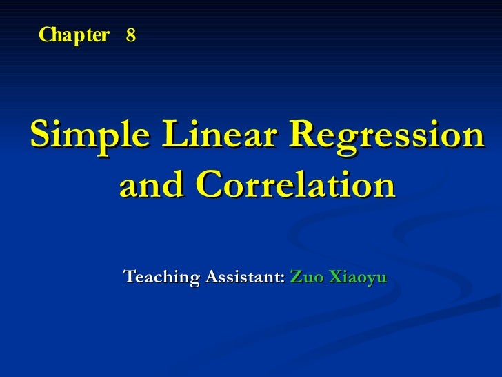 Simple Linear Regression and Correlation Teaching Assistant:  Zuo Xiaoyu Chapter  8