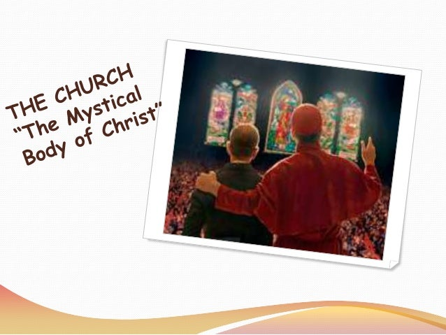 The Church is the Mystical body of Christ The last lesson we say that: o The Church is the Mystical body of Christ . o And...