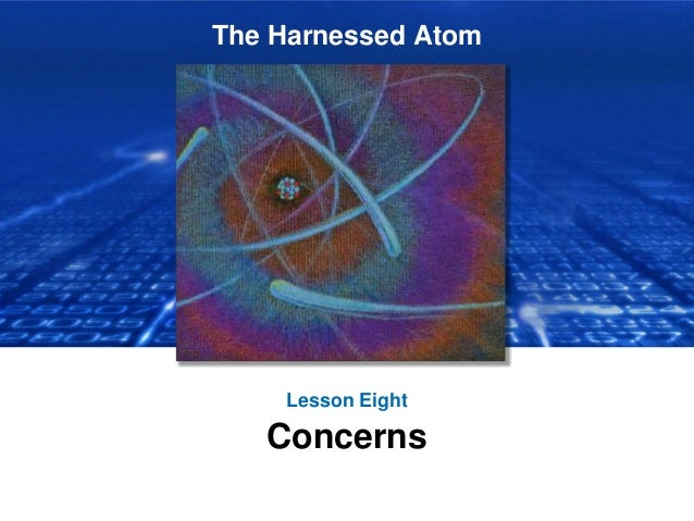 The Harnessed Atom Lesson Eight Concerns