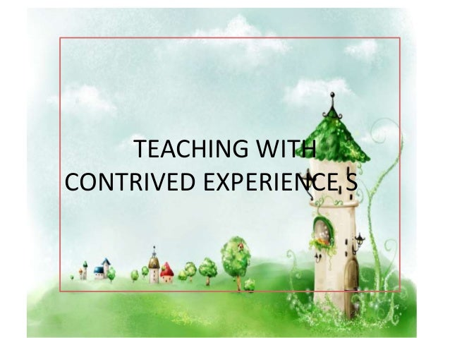 TEACHING WITH CONTRIVED EXPERIENCE S
