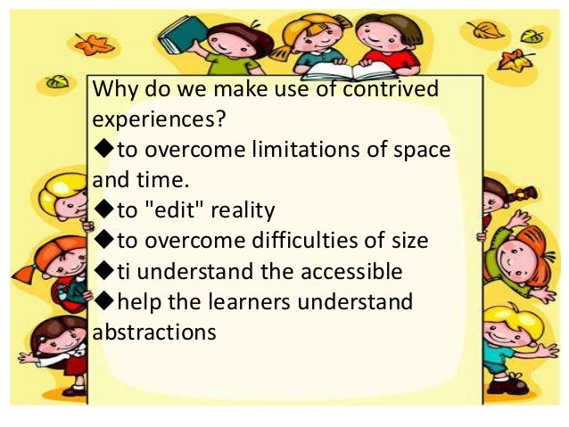 """Why do we make use of contrived experiences? uto overcome limitations of space and time. uto """"edit"""" reality uto overcome d..."""