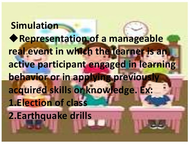 Simulation uRepresentation of a manageable real event in which the learner is an active participant engaged in learning be...