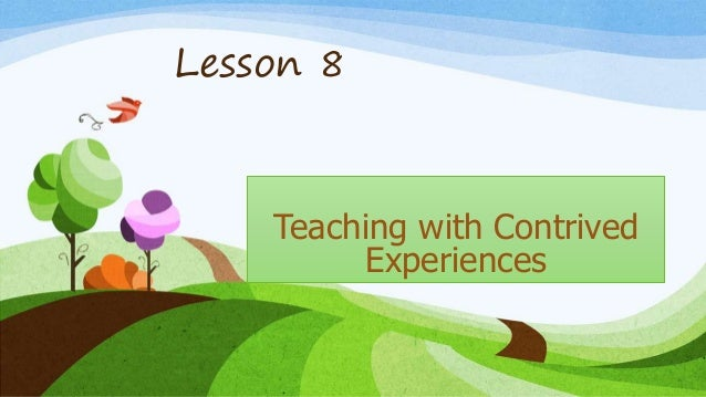 Lesson 8 Teaching with Contrived Experiences
