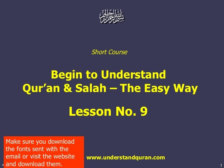 Short Course  Begin to Understand  Qur'an & Salah – The Easy Way Lesson No. 9  www.understandquran.com Make sure you downl...