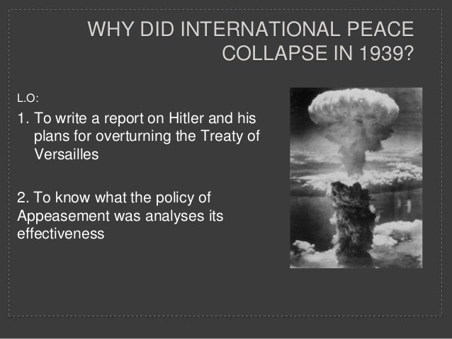 WHY DID INTERNATIONAL PEACE                       COLLAPSE IN 1939?L.O:1. To write a report on Hitler and his   plans for ...