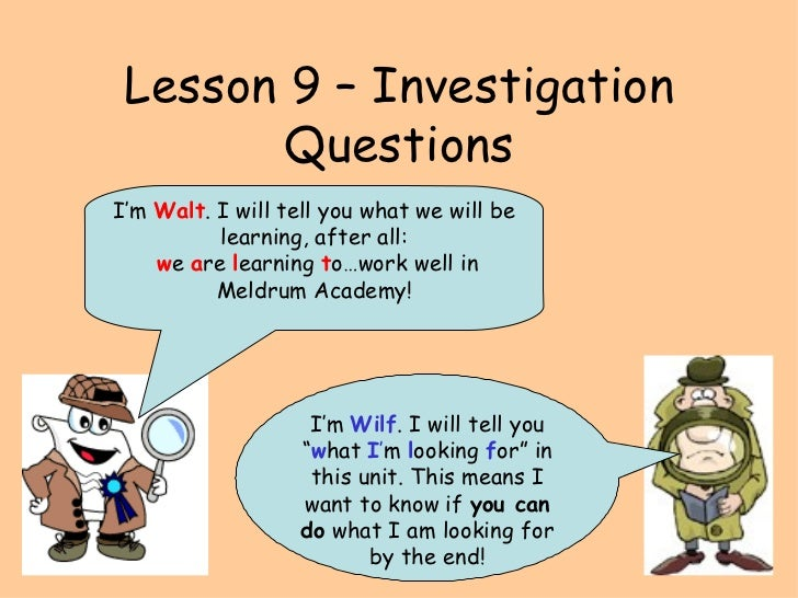 """Lesson 9 – Investigation Questions I'm  Wilf . I will tell you """" w hat  I ' m  l ooking  f or"""" in this unit. This means I ..."""
