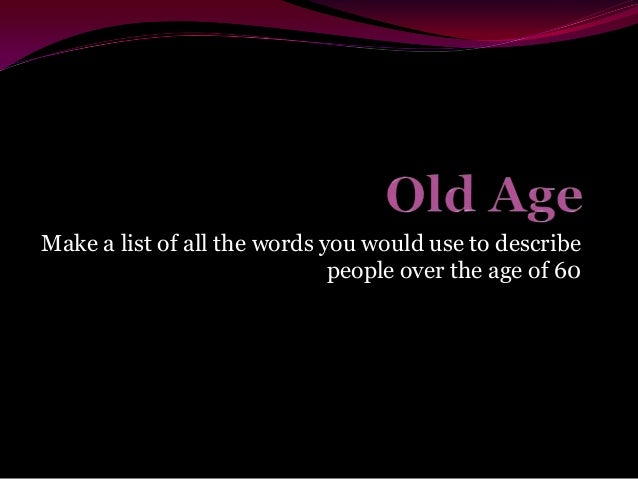 Make a list of all the words you would use to describe people over the age of 60