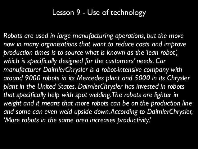 Lesson 9 - Use of technology Robots are used in large manufacturing operations, but the move now in many organisations tha...
