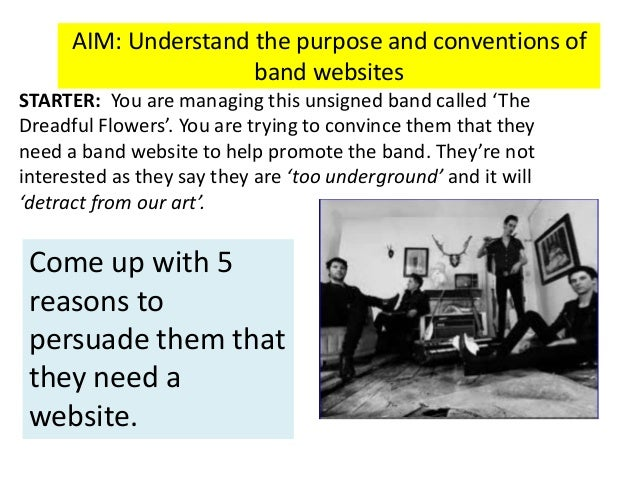 AIM: Understand the purpose and conventions of band websites STARTER: You are managing this unsigned band called 'The Drea...