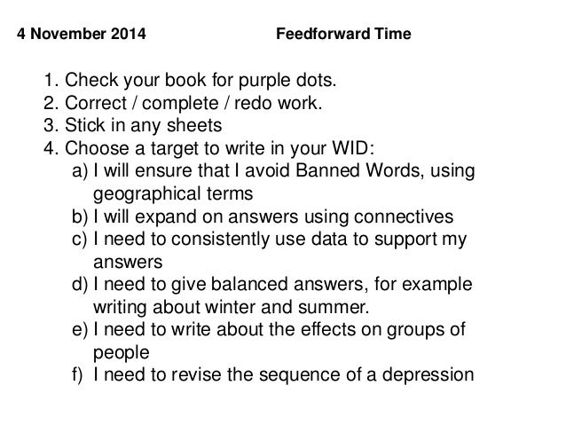 Feedforward Time4 November 2014 1. Check your book for purple dots. 2. Correct / complete / redo work. 3. Stick in any she...