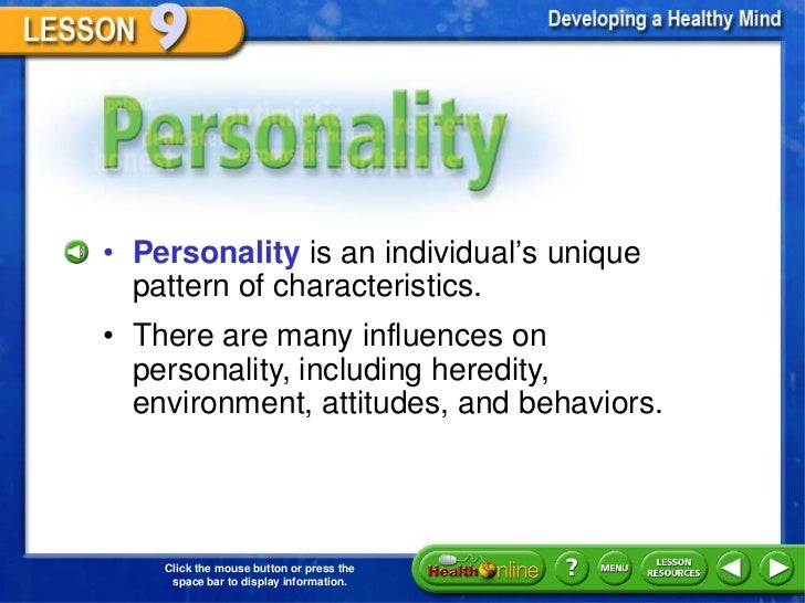 Personality  • Personality is an individual's unique    pattern of characteristics.  • There are many influences on    per...
