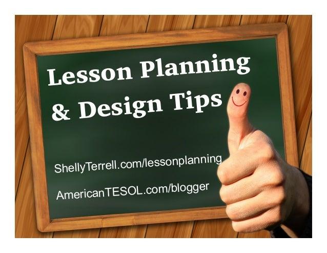 ShellyTerrell.com/lessonplanning AmericanTESOL.com/blogger & Design Tips Lesson Planning