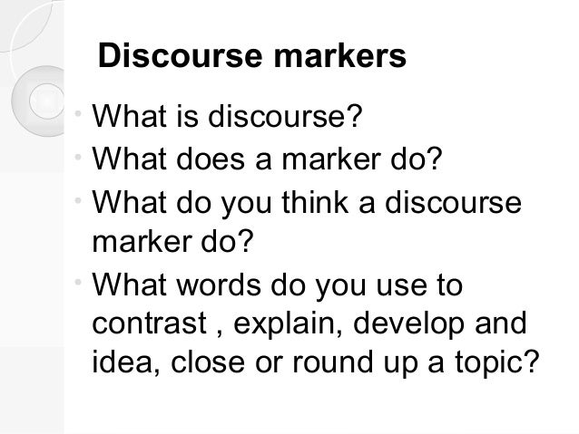 the discourse marker well Some other examples of discourse markers in english are and, so, you  as well  as mayor tory's chickenhearted letter to mike mccormack,.