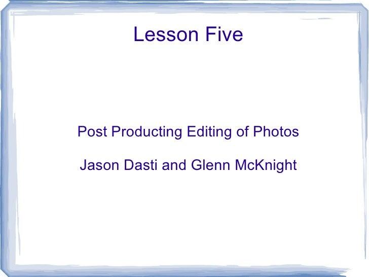 Lesson Five Post Producting Editing of Photos Jason Dasti and Glenn McKnight