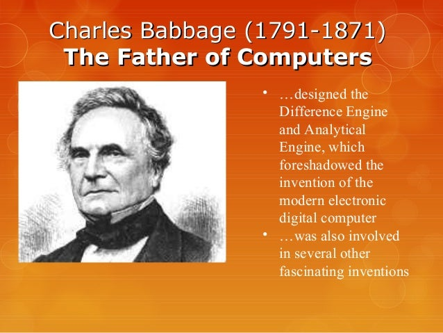 a biography of charles babbage Biography of charles babbage charles babbage, credited deservedly as father of the computer, the world renowned inventor of differential engine and analytical engine, was born on the 26th of december, 1791, in the family home at 44 crosby row, walworth.