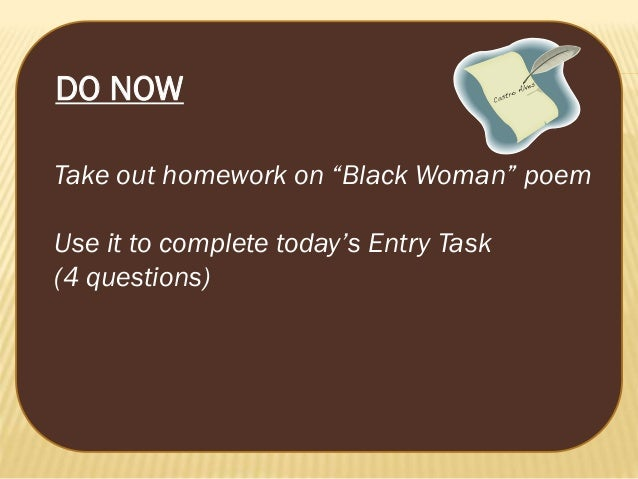 """DO NOW Take out homework on """"Black Woman"""" poem Use it to complete today's Entry Task (4 questions)"""