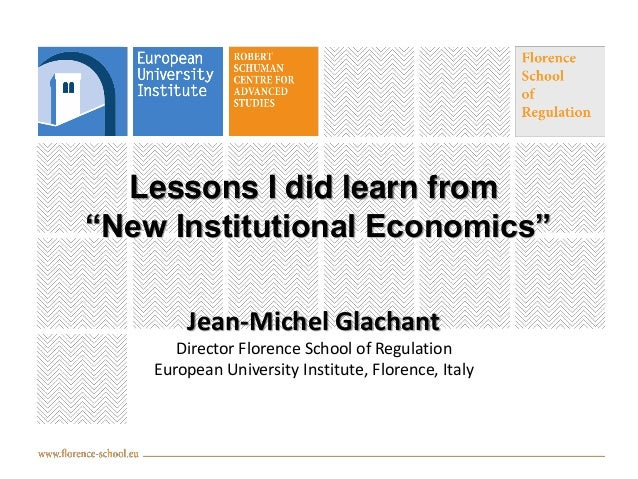 """Lessons I did learn from """"New Institutional Economics"""" Jean-Michel Glachant Director Florence School of Regulation Europea..."""