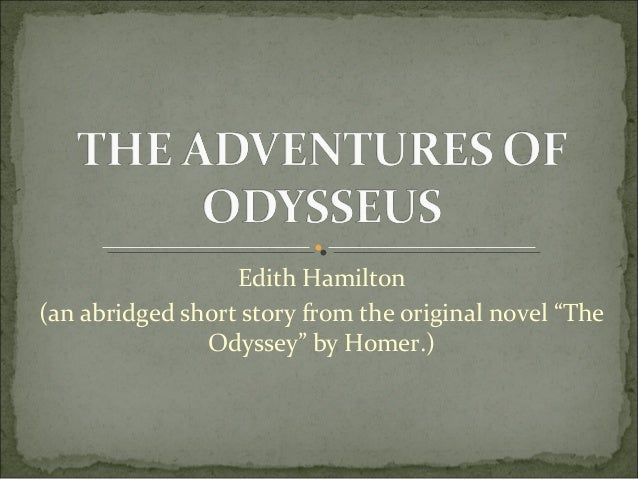 "Edith Hamilton (an abridged short story from the original novel ""The Odyssey"" by Homer.)"