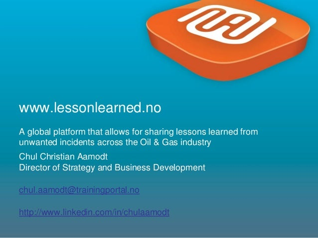 1www.lessonlearned.noA global platform that allows for sharing lessons learned fromunwanted incidents across the Oil & Gas...