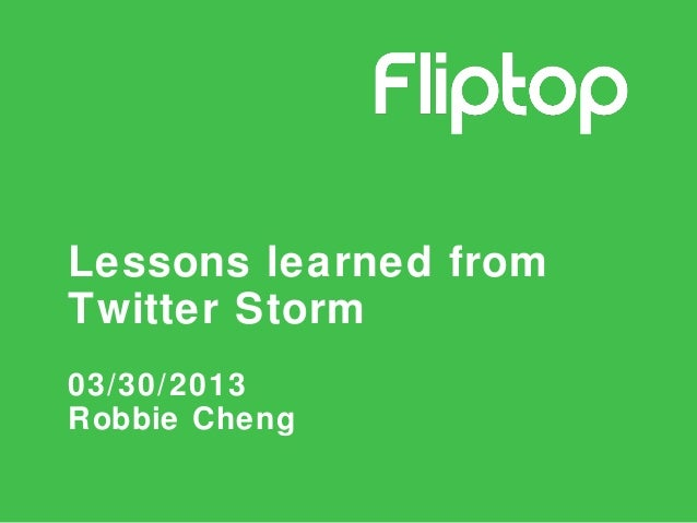 Lessons learned fromTwitter Storm03/30/2013Robbie Cheng