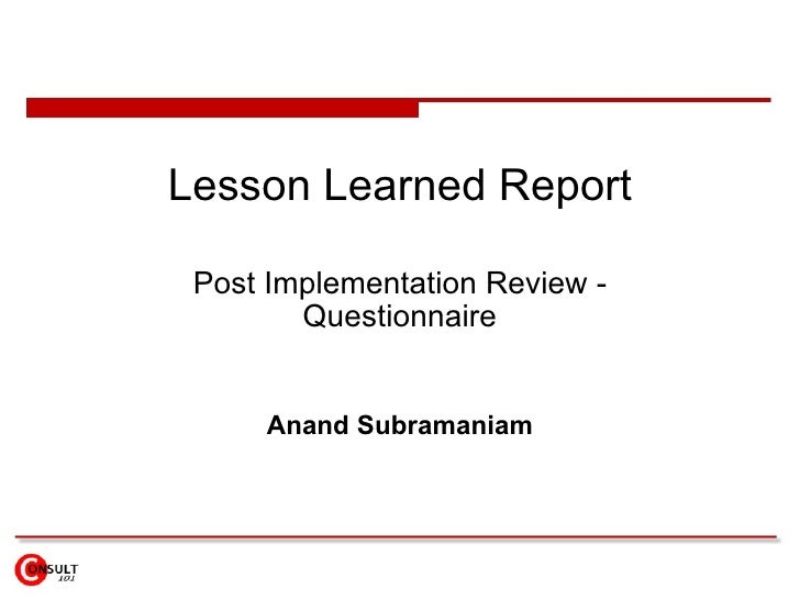 Lesson Learned Report   Post Implementation Review -         Questionnaire        Anand Subramaniam