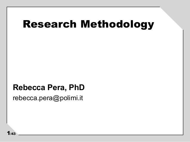 Research Methodology Rebecca Pera, PhD rebecca.pera@polimi.it 1/43