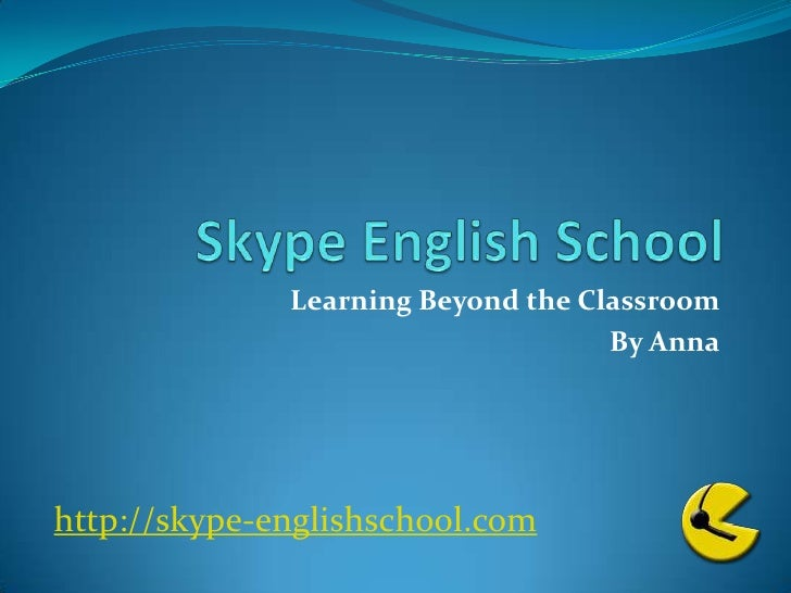 Skype English School <br />Learning Beyond the Classroom<br />By Anna<br />http://skype-englishschool.com<br />