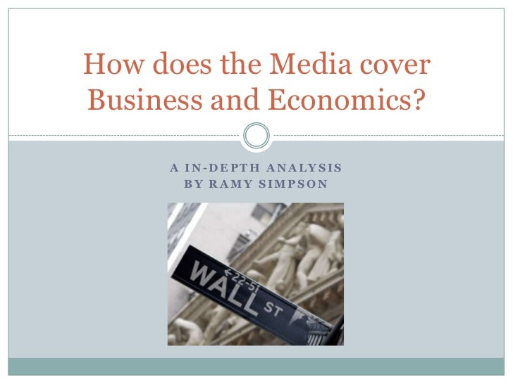 How does the Media coverBusiness and Economics?      A IN-DEPTH ANALYSIS        BY RAMY SIMPSON