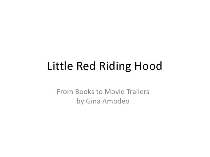 Little Red Riding Hood<br />From Books to Movie Trailers<br />by Gina Amodeo<br />