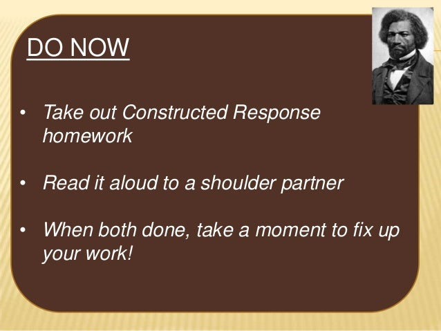 DO NOW • Take out Constructed Response homework • Read it aloud to a shoulder partner • When both done, take a moment to f...