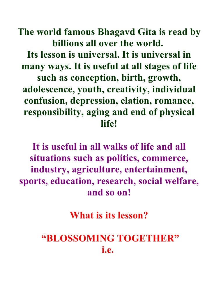 The world famous Bhagavd Gita is read by          billions all over the world.   Its lesson is universal. It is universal ...