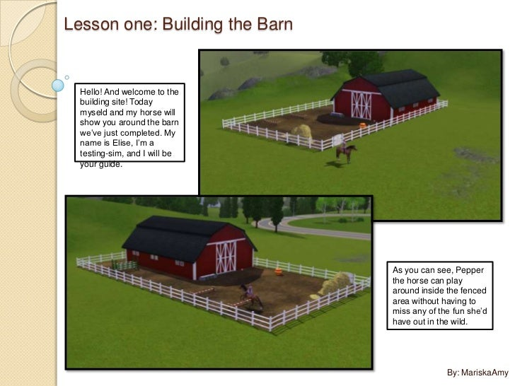 Lesson one: Building the Barn  Hello! And welcome to the  building site! Today  myseld and my horse will  show you around ...