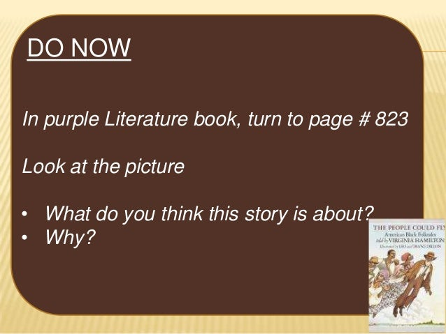 DO NOW In purple Literature book, turn to page # 823 Look at the picture • What do you think this story is about? • Why?