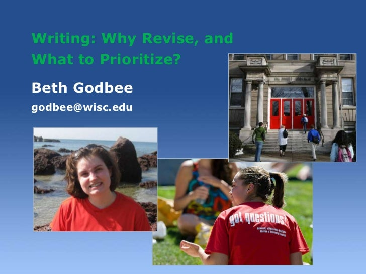 Writing: Why Revise, andWhat to Prioritize?Beth Godbeegodbee@wisc.edu