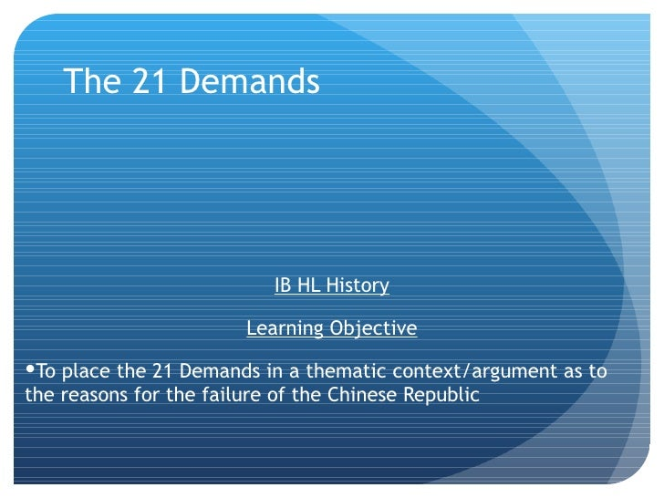 The 21 Demands                          IB HL History                       Learning ObjectiveTo place the 21 Demands in ...