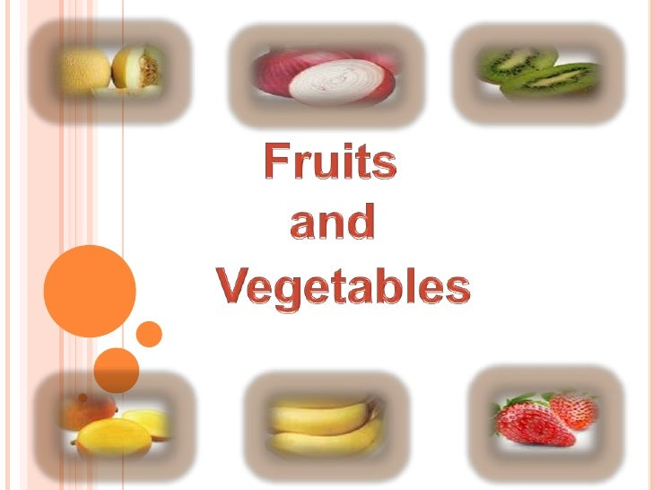 Fruits     <br />   and <br />         Vegetables  <br />
