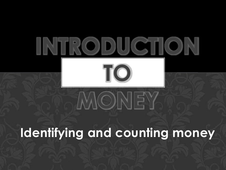 Introduction to money<br />Identifying and counting money<br />