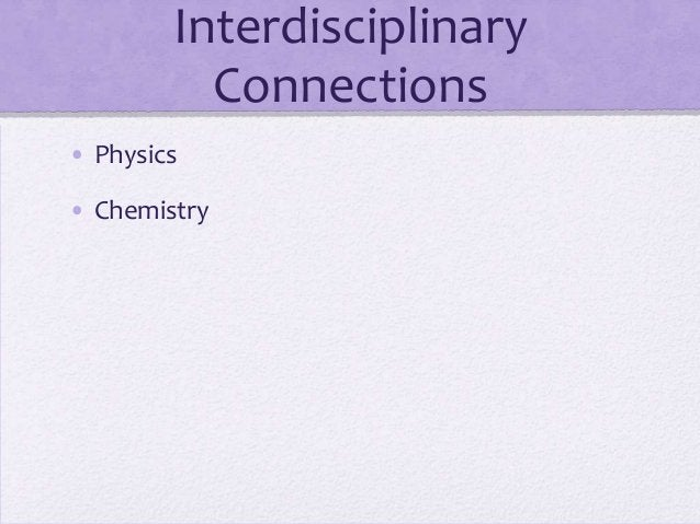 Interdisciplinary Connections • Physics • Chemistry