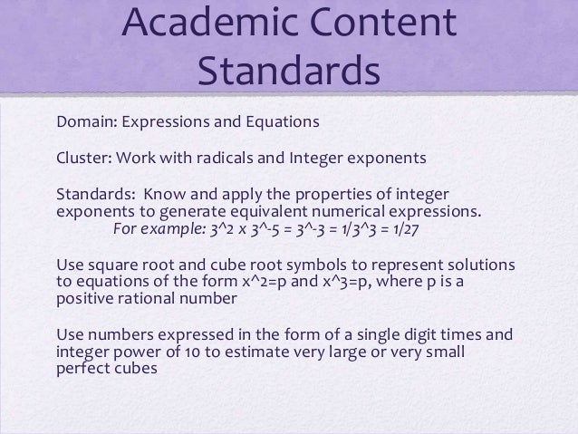 Academic Content Standards Domain: Expressions and Equations Cluster: Work with radicals and Integer exponents Standards: ...
