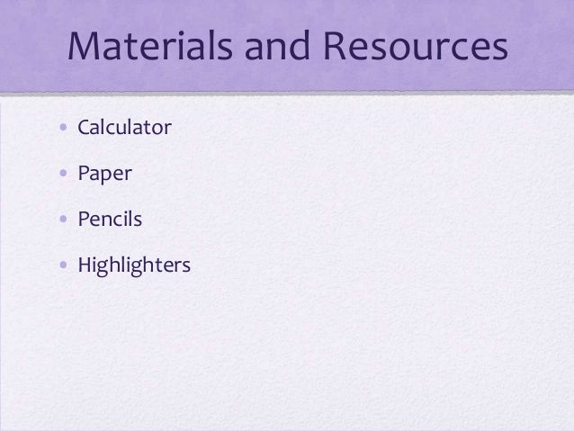 Materials and Resources • Calculator • Paper • Pencils • Highlighters