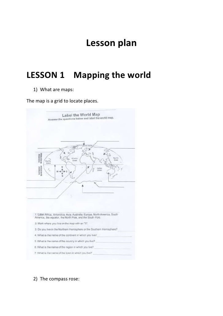 Lesson plan<br />LESSON 1    Mapping the world<br />What are maps: <br />The map is a grid to locate places. <br />The com...