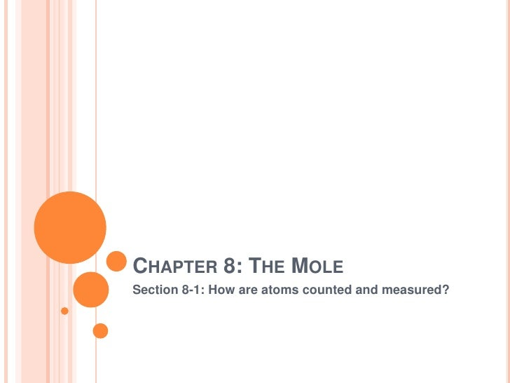 Chapter 8: The Mole<br />Section 8-1: How are atoms counted and measured?<br />