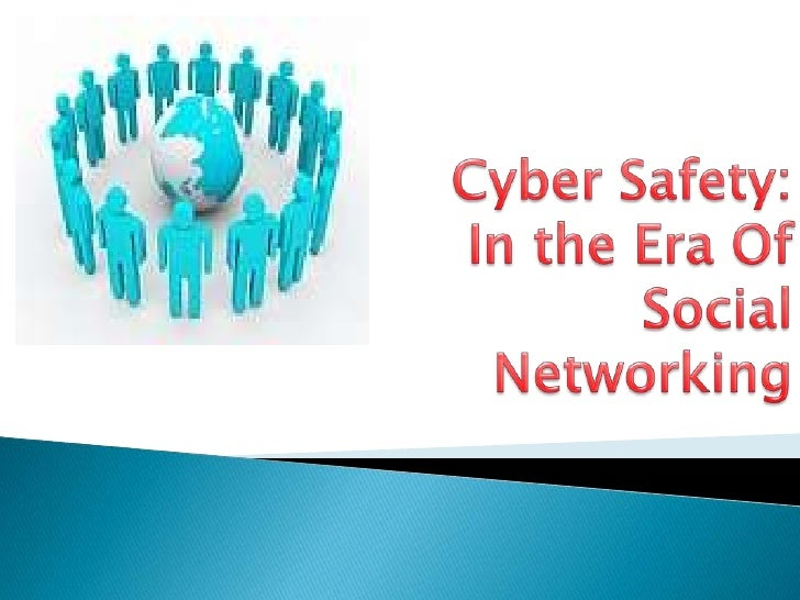 Cyber Safety: In the Era Of Social Networking<br />