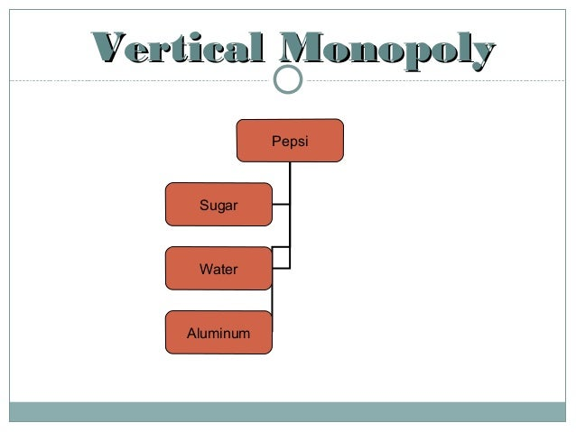 monopoly and vertical merger essay Executive summary  23 advantages and disadvantages of vertical integration  to a firm  this has the aim of consolidating monopoly in the media a market.