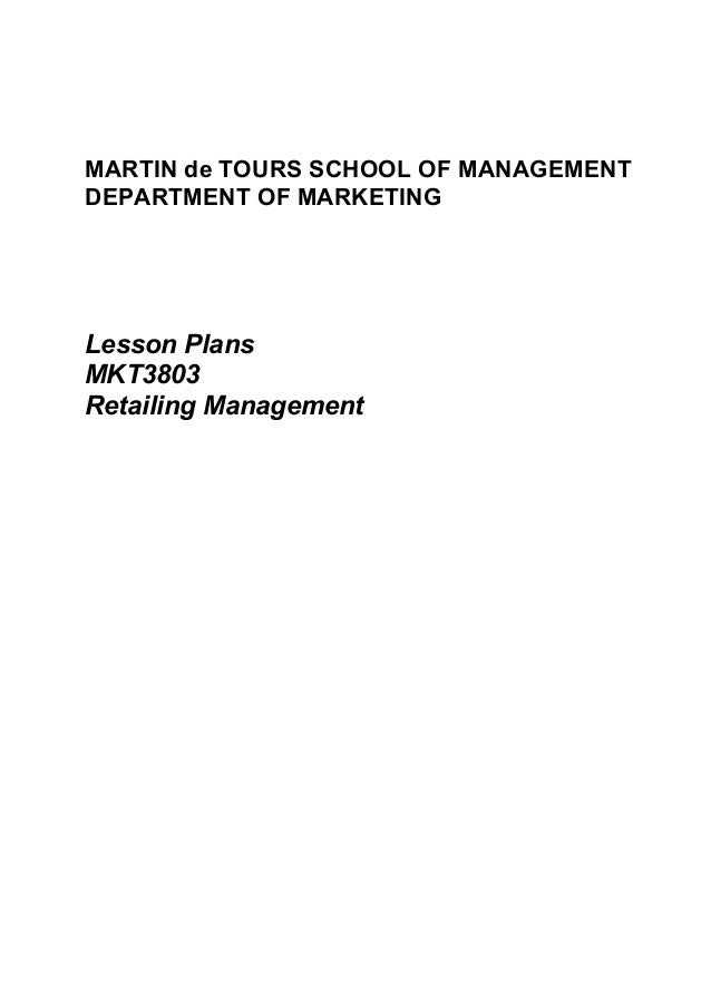 MARTIN de TOURS SCHOOL OF MANAGEMENT DEPARTMENT OF MARKETING Lesson Plans MKT3803 Retailing Management