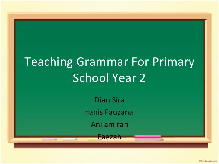 Teaching Grammar For Primary School Year 2 Dian Sira Hanis Fauzana  Ani amirah Faezah