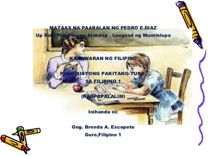 <ul><li>MATAAS NA PAARALAN NG PEDRO E.DIAZ </li></ul><ul><li>Up Side Subdivision Alabang , Lungsod ng Muntinlupa </li></ul...