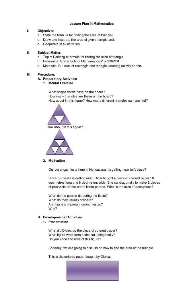Lesson Plan in Mathematics I.  Objectives a. State the formula for finding the area of triangle; b. Draw and illustrate th...