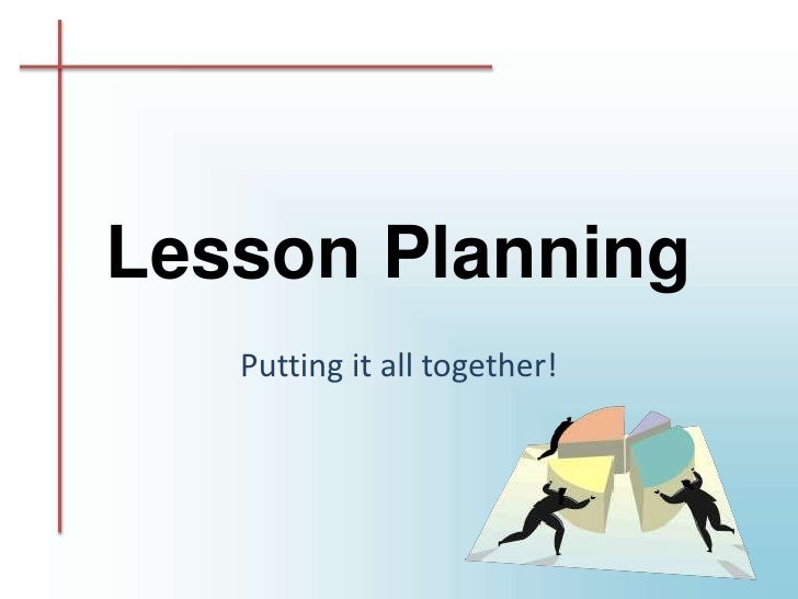 Lesson Planning<br />Putting it all together! <br />