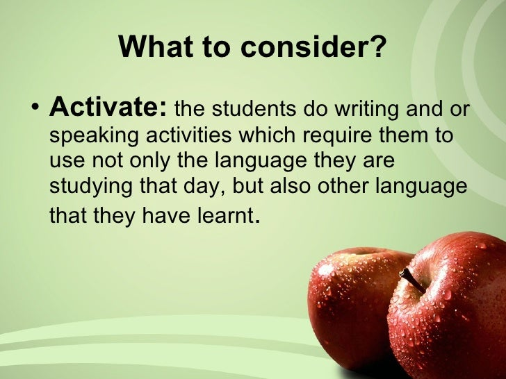 What to consider? <ul><li>Activate:   the students do  writing and or speaking activities which require them to use not on...